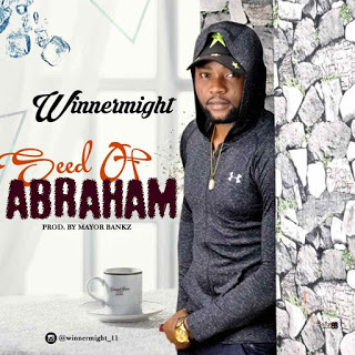 GOSPEL MUSIC: Winner Might – Seed Of Abraham [prod  by