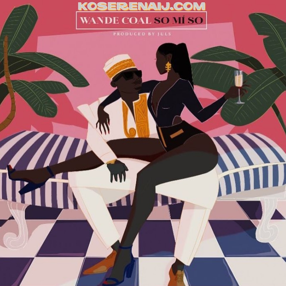 DOWNLOAD Music] Wande Coal – So Mi So – WWW KOSERENAIJA COM